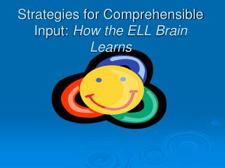 Strategies for Comprehensible Input:  How the ELL Brain Learns