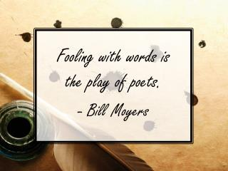Fooling with words is  the play of poets. - Bill Moyers