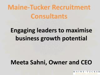 Engaging leaders to maximise business growth potential  Meeta Sahni, Owner and CEO