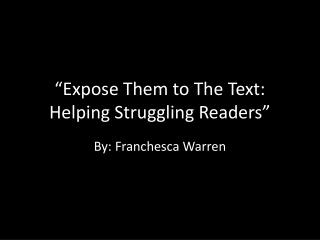 """""""Expose Them to The Text: Helping Struggling Readers"""""""