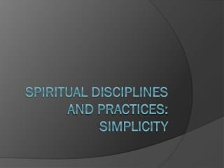 Spiritual Disciplines and Practices: simplicity