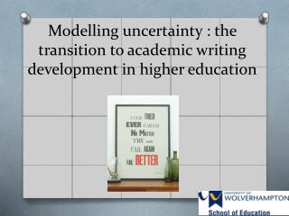 Modelling uncertainty : the transition to academic writing development in higher education