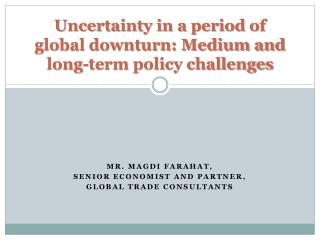 Uncertainty in a period of global downturn: Medium and long-term policy challenges