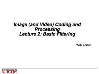 Image and Video Coding and Processing Lecture 2: Basic Filtering