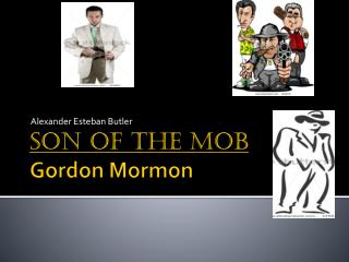 Son of the mob Gordon  Mormon