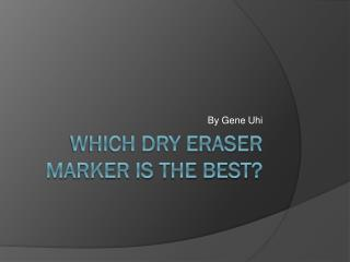 Which Dry Eraser Marker is the Best?