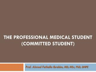 THE PROFESSIONAL MEDICAL STUDENT  (COMMITTED STUDENT)