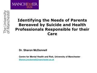Dr. Sharon McDonnell Centre for Mental Health and Risk, University of Manchester