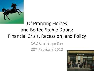 Of Prancing Horses and Bolted Stable Doors: Financial Crisis, Recession, and Policy