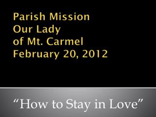 Parish Mission Our Lady  of Mt. Carmel February 20, 2012