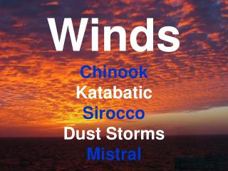 Winds Chinook Katabatic Sirocco Dust Storms Mistral