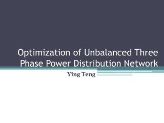 Optimization of Unbalanced Three Phase Power Distribution Network