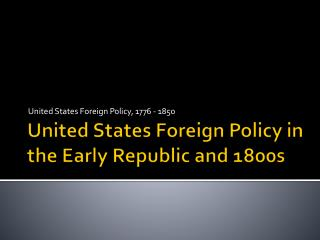 United States Foreign Policy in the Early Republic and 1800s