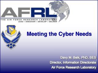 Davy M. Belk, PhD, SES Director, Information  Directorate Air Force Research  Laboratory