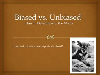 Biased vs. Unbiased