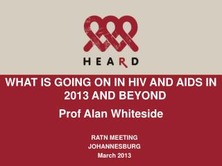 WHAT IS GOING ON IN HIV AND AIDS IN 2013 AND BEYOND