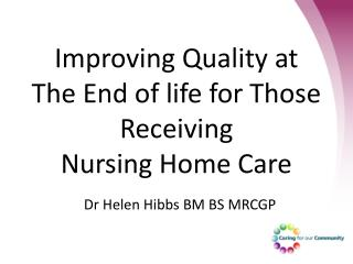 Improving Quality at The End of life for Those Receiving  Nursing Home Care
