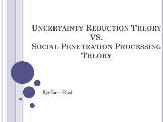 Uncertainty Reduction Theory VS. Social Penetration Processing Theory