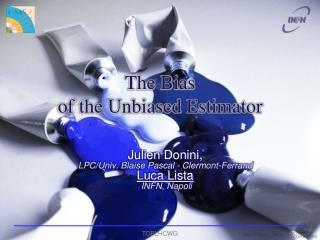 The Bias  of the Unbiased Estimator