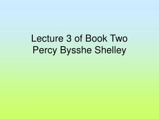 Lecture 3 of Book Two   Percy Bysshe Shelley