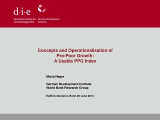 Concepts and  Operationalisation  of  Pro-Poor Growth:  A Usable PPG Index