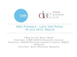 AEC Pioneers - Let's Talk Policy 18 July 2014, Manila