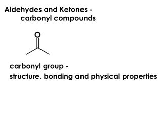 Aldehydes and Ketones - 			carbonyl compounds