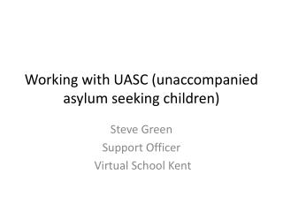 Working with UASC (unaccompanied asylum seeking children)