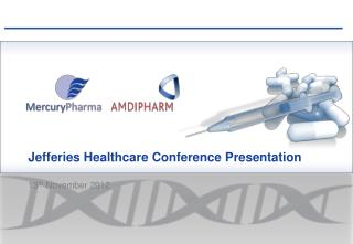 Jefferies Healthcare Conference Presentation 13 th  November 2012