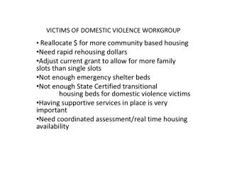 VICTIMS OF DOMESTIC VIOLENCE  WORKGROUP Reallocate $ for more community based housing