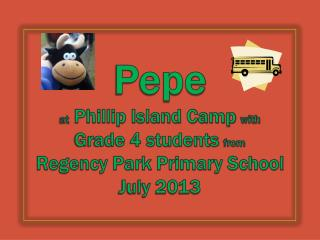 Pepe at  Phillip Island Camp  with Grade 4 students  from Regency Park Primary School July 2013