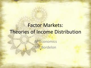 Factor Markets: Theories of Income Distribution