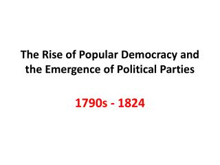 The Rise of Popular Democracy and the Emergence of Political Parties