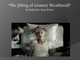 """The Jilting of Granny Weatherall"" By Katherine Anne Porter"