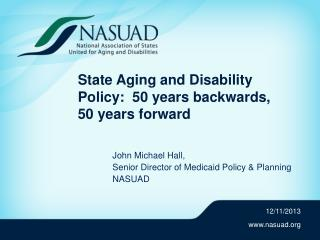 State Aging and Disability Policy:  50 years backwards, 50 years forward