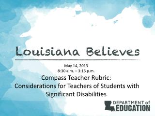 May 14, 2013 8:30 a.m. – 3:15 p.m. Compass Teacher Rubric: