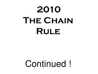2010   The Chain Rule  Continued !