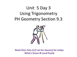Unit  5 Day 3 Using Trigonometry  PH Geometry Section 9.3