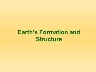 Earth's Formation and Structure