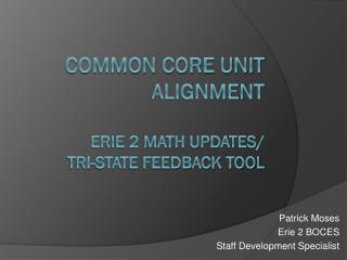 Common Core Unit Alignment Erie 2 Math Updates/ Tri-State  Feedback Tool