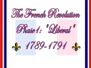 """The French Revolution Phase1: """"Liberal"""" 1789-1791"""