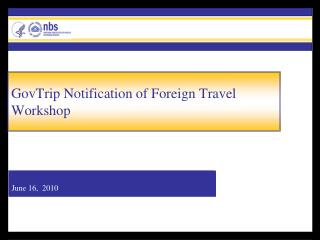 GovTrip Notification of Foreign Travel Workshop