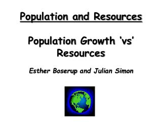 Population and Resources Population  Growth ' vs'  Resources Esther  Boserup  and Julian Simon