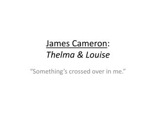 James Cameron : Thelma & Louise