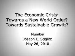 The Economic Crisis: Towards a New World Order? Towards Sustainable Growth?