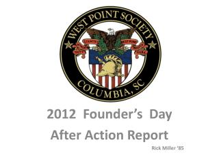 2012  Founder's  Day After Action Report Rick Miller '85