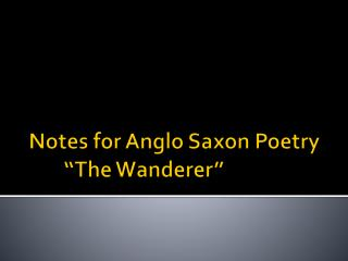 "Notes for Anglo Saxon Poetry ""The Wanderer"""