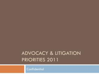 Advocacy & Litigation  Priorities 2011