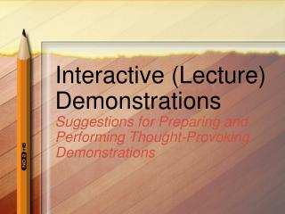 Interactive (Lecture) Demonstrations Suggestions for Preparing and Performing Thought-Provoking Demonstrations