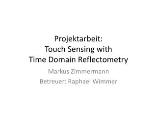 Projektarbeit:  Touch  Sensing with Time Domain  Reflectometry